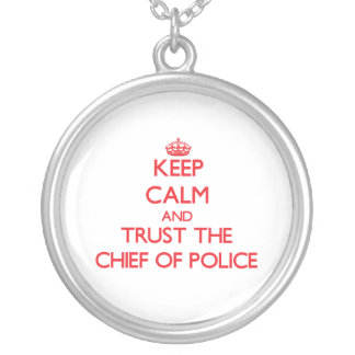 Keep Calm and Trust the Chief Of Police Necklaces