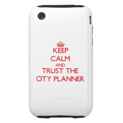 Keep Calm and Trust the City Planner Tough iPhone 3 Cases