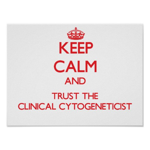 Keep Calm and Trust the Clinical Cytogeneticist Posters