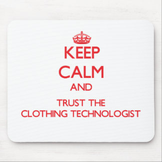 Keep Calm and Trust the Clothing Technologist Mouse Pad