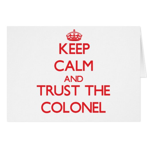 Keep Calm and Trust the Colonel Greeting Cards