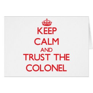 Keep Calm and Trust the Colonel Greeting Card