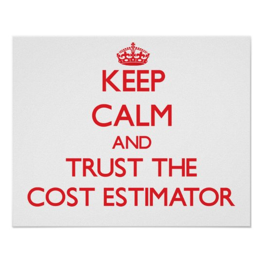 Keep Calm and Trust the Cost Estimator Poster