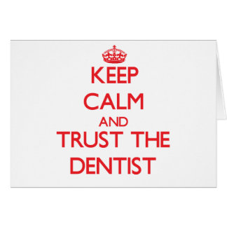 Keep Calm and Trust the Dentist Card