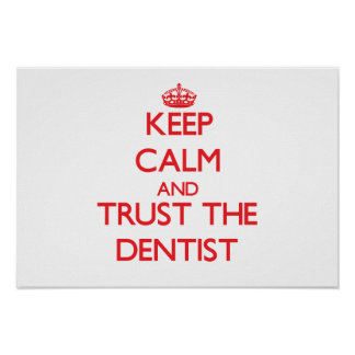 Keep Calm and Trust the Dentist Posters