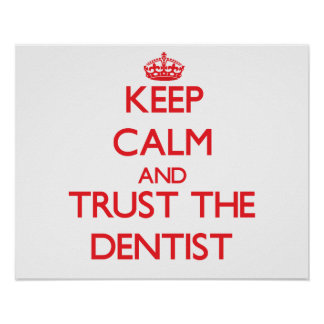 Keep Calm and Trust the Dentist Poster