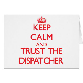 Keep Calm and Trust the Dispatcher Greeting Cards