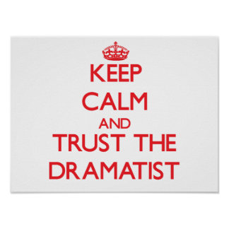 Keep Calm and Trust the Dramatist Print