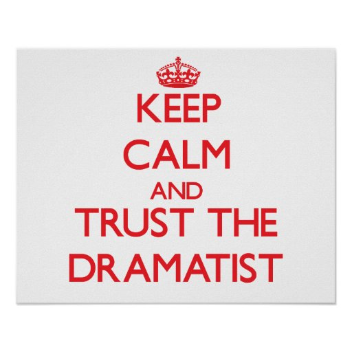 Keep Calm and Trust the Dramatist Poster