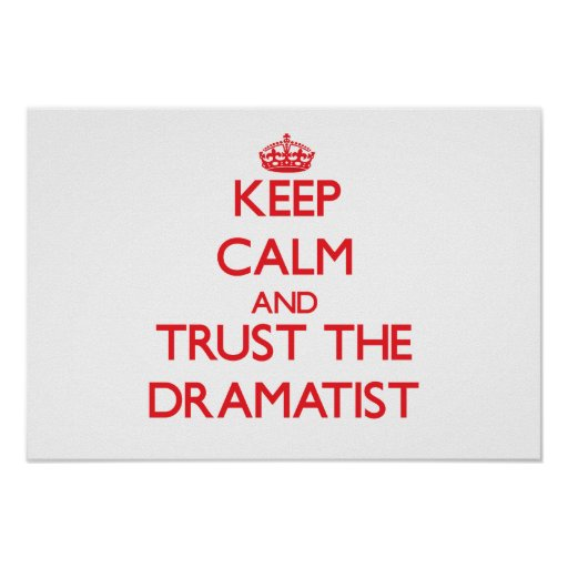 Keep Calm and Trust the Dramatist Posters