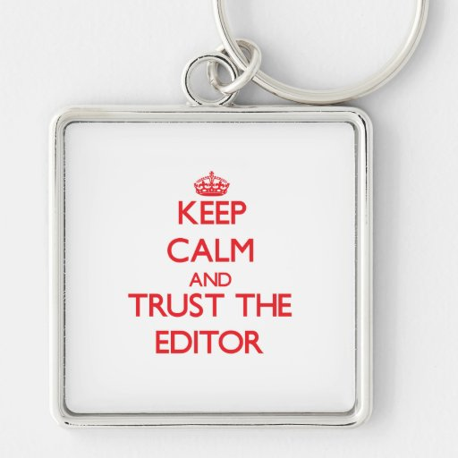 Keep Calm and Trust the Editor Keychains