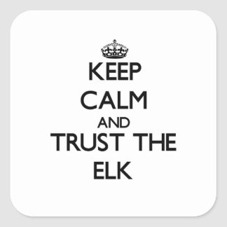Keep calm and Trust the Elk Square Sticker