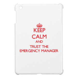 Keep Calm and Trust the Emergency Manager Case For The iPad Mini
