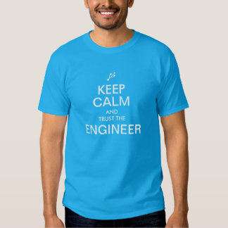 Keep Calm and Trust the Engineer Shirt