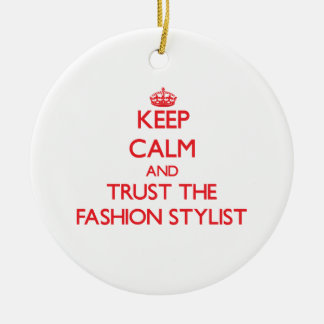 Keep Calm and Trust the Fashion Stylist Christmas Ornament