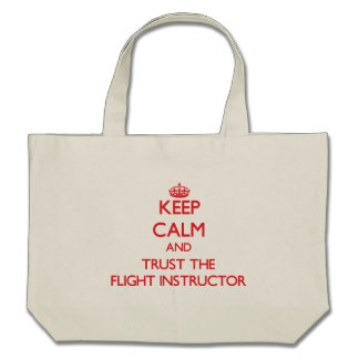 Keep Calm and Trust the Flight Instructor Bags
