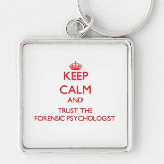 Keep Calm and Trust the Forensic Psychologist Key Chains