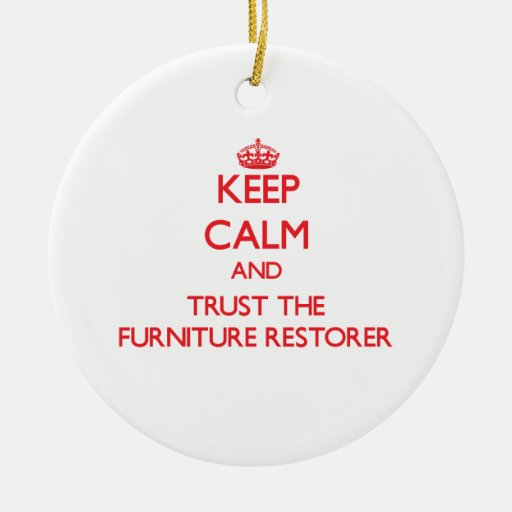 Keep Calm and Trust the Furniture Restorer Christmas Ornament