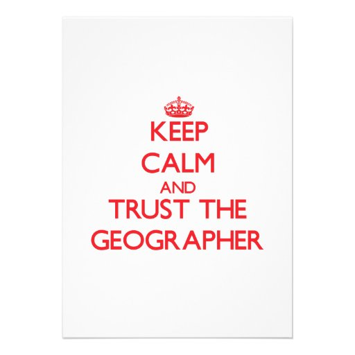 Keep Calm and Trust the Geographer Custom Invitations