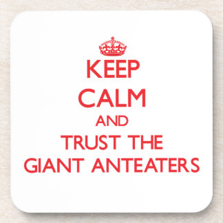 Keep calm and Trust the Giant Anteaters Beverage Coasters
