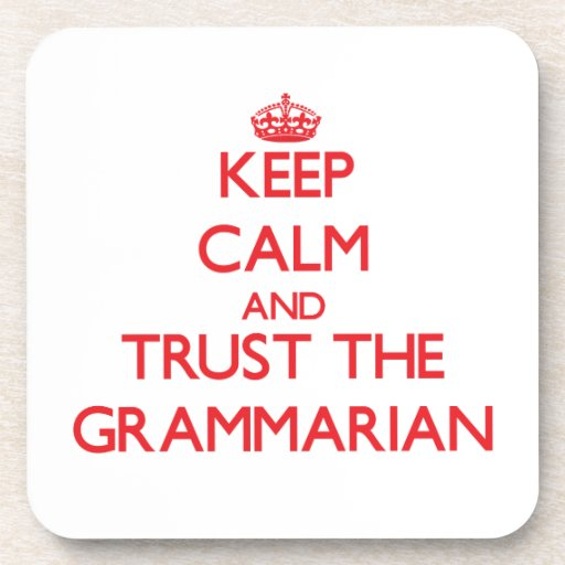 Keep Calm and Trust the Grammarian Drink Coaster