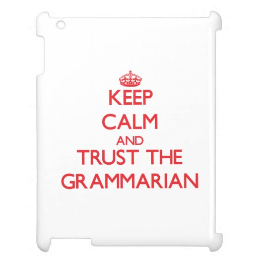 Keep Calm and Trust the Grammarian iPad Case