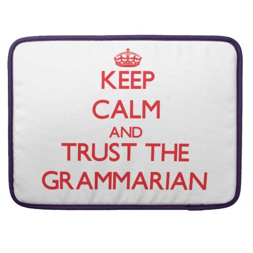 Keep Calm and Trust the Grammarian Sleeves For MacBook Pro