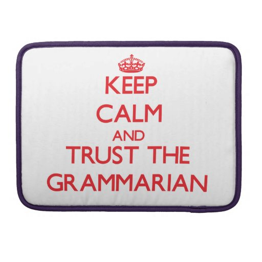 Keep Calm and Trust the Grammarian Sleeve For MacBooks