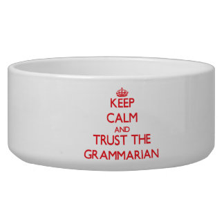 Keep Calm and Trust the Grammarian Dog Bowl