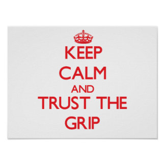 Keep Calm and Trust the Grip Poster