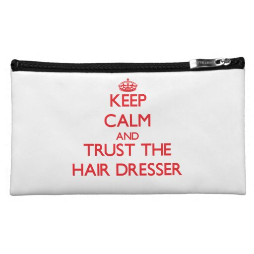 Keep Calm and Trust the Hair Dresser Cosmetic Bags
