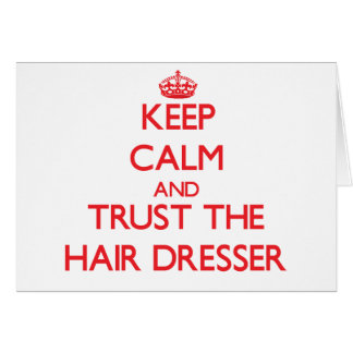 Keep Calm and Trust the Hair Dresser Greeting Card