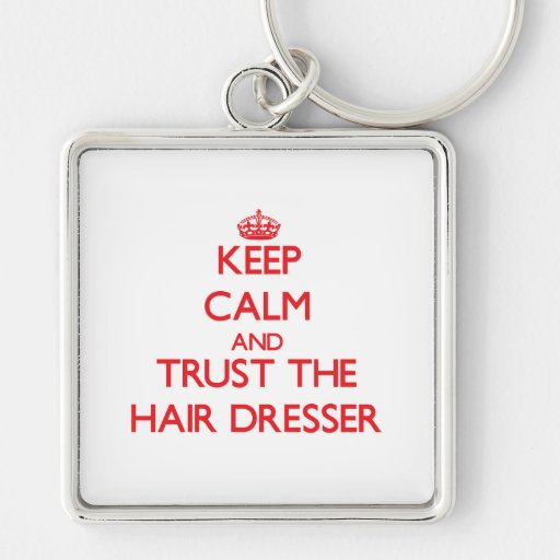 Keep Calm and Trust the Hair Dresser Key Chains