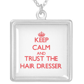 Keep Calm and Trust the Hair Dresser Jewelry