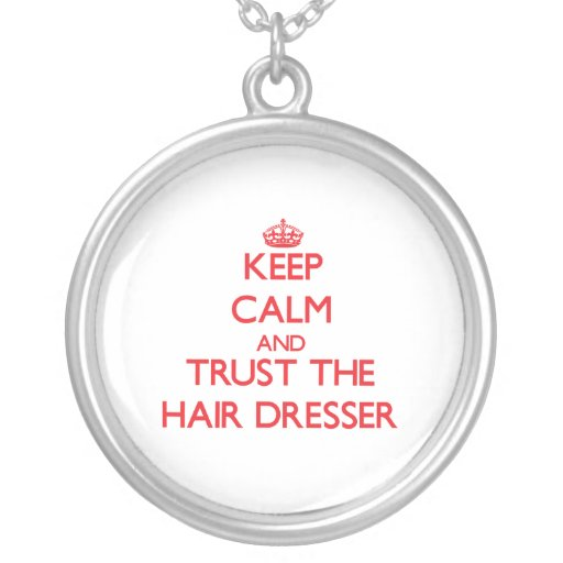 Keep Calm and Trust the Hair Dresser Necklaces