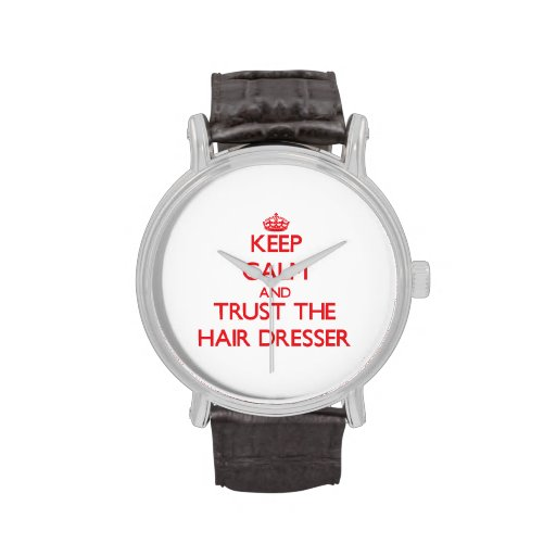 Keep Calm and Trust the Hair Dresser Watch