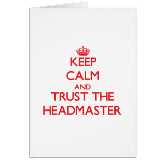 Keep Calm and Trust the Headmaster Greeting Cards