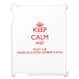 Keep Calm and Trust the Higher Education Administr Case For The iPad