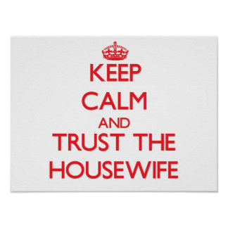 Keep Calm and Trust the Housewife Posters