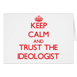 Keep Calm and Trust the Ideologist Greeting Card