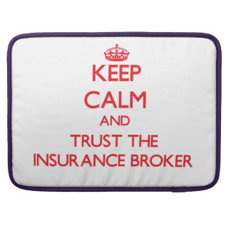 Keep Calm and Trust the Insurance Broker MacBook Pro Sleeves