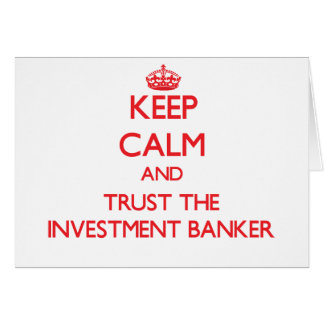 Keep Calm and Trust the Investment Banker Card