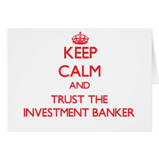 Keep Calm and Trust the Investment Banker Greeting Card