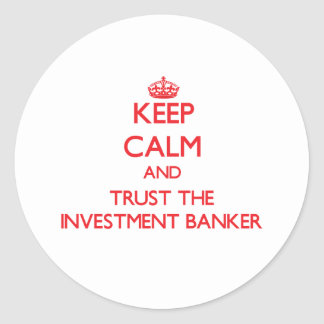 Keep Calm and Trust the Investment Banker Stickers