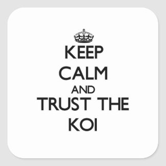 Keep calm and Trust the Koi Square Sticker