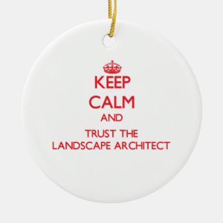 Keep Calm and Trust the Landscape Architect Christmas Ornament