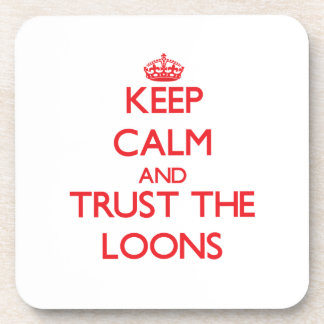 Keep calm and Trust the Loons Beverage Coasters