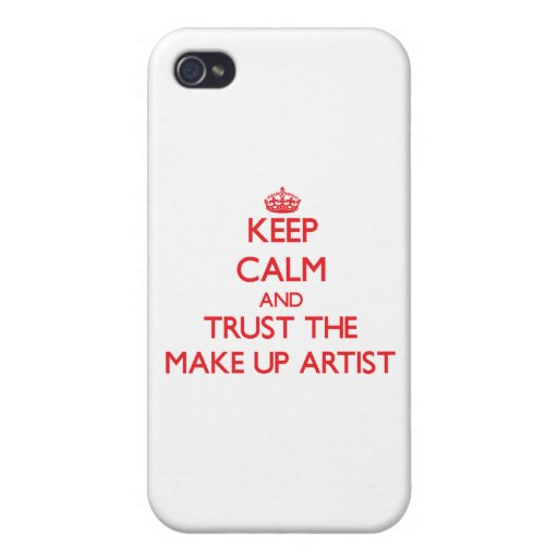 Keep Calm and Trust the Make Up Artist Cover For iPhone 4
