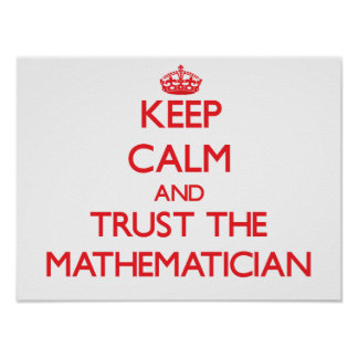 Keep Calm and Trust the Mathematician Poster