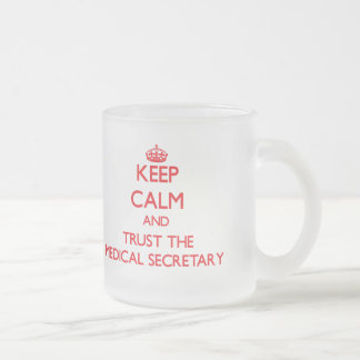 Keep Calm and Trust the Medical Secretary Frosted Glass Mug